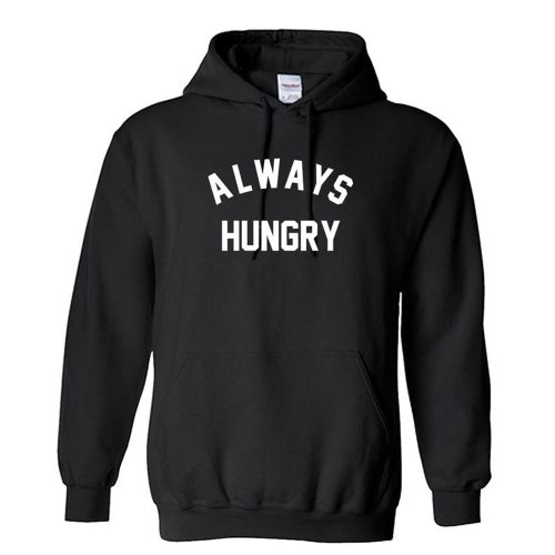 ALWAYS HUNGRY Funny Unisex Hoodie