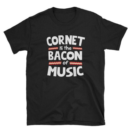 Cornet is The Bacon of Music T Shirt