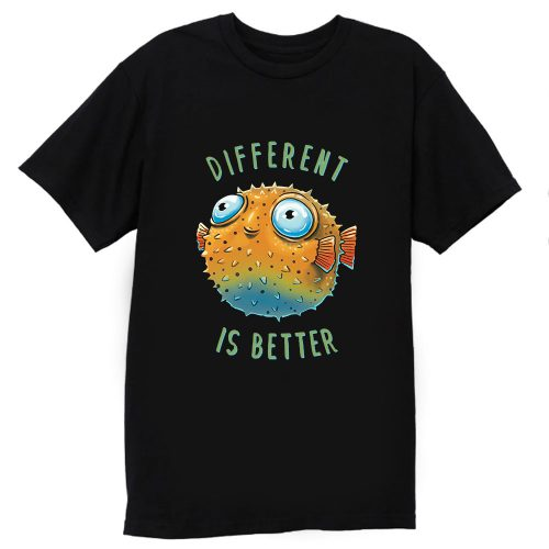 Different Is Better T Shirt