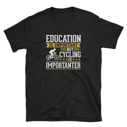 Education is Impotant But Cycling is Importanter T Shirt