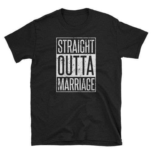 Funny Straight Outta Marriage T Shirt