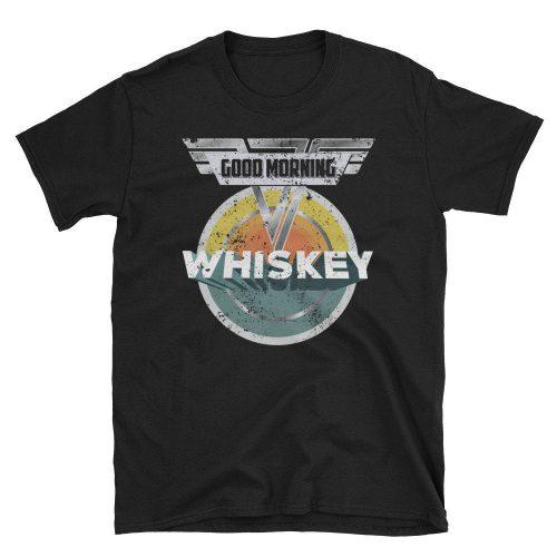 Good Morning Whiskey T Shirt