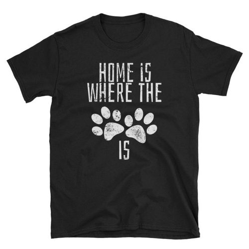 Home Is Where The Paw Print Is T Shirt