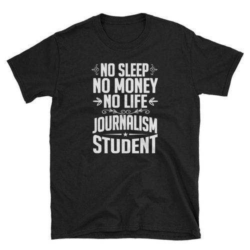 Not Sleep No Money No Life Journalism Student Graduate T Shirt