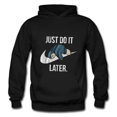 Snorlax Just Do it later Pokemon Snorlax Hoodie