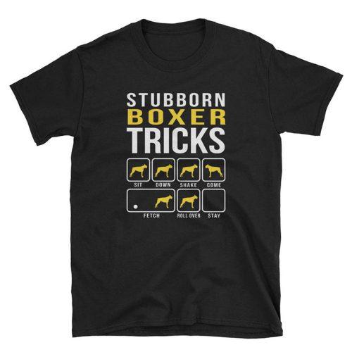 Stubborn Boxer Tricks Dog Mom Dad T Shirt
