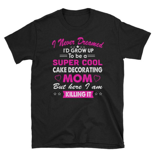 Super Coll Cake decorating Mom T Shirt