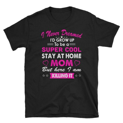 Super Cool Stay at Home Mom T Shirt