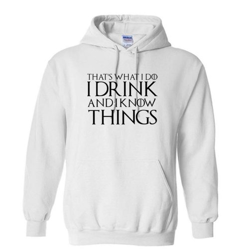 Thats What I Do I Drink And I Know Things Black Unisex Hoodie