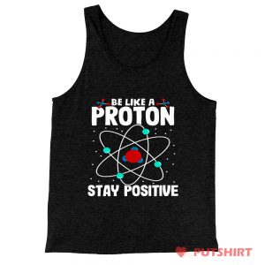 Be Like A Proton Stay Positive Tank Top