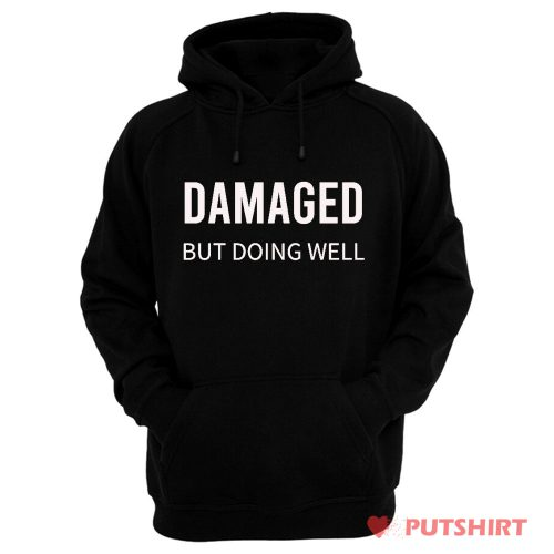 Damaged But Doing Well Hoodie