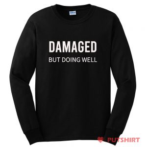 Damaged But Doing Well Long Sleeve