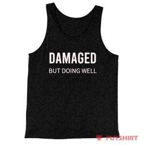 Damaged But Doing Well Tank Top