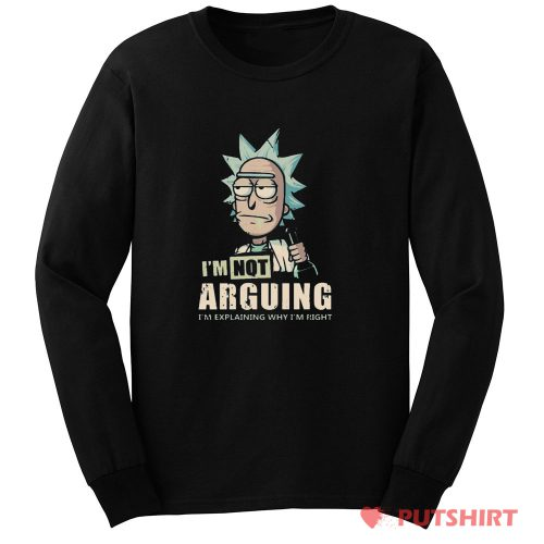 Im Not Arguing Rick And Morty Long Sleeve