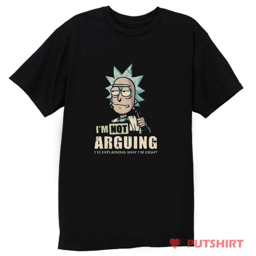 Im Not Arguing Rick And Morty T Shirt