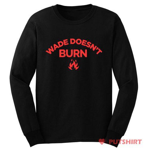 Wade Doesnt Burn Long Sleeve