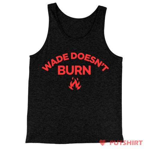 Wade Doesnt Burn Tank Top