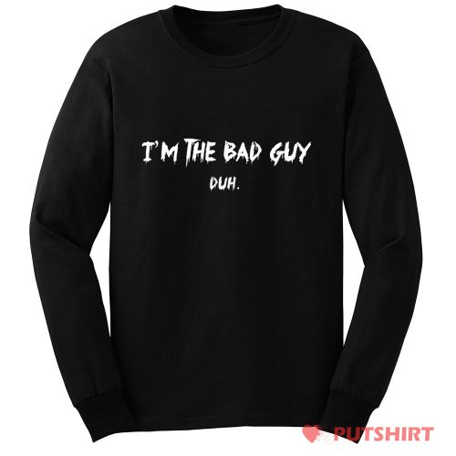Billie Eilish Im the Bad Guy Duh Long Sleeve