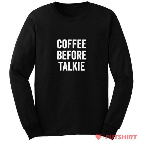 Coffee Before Talkie Long Sleeve