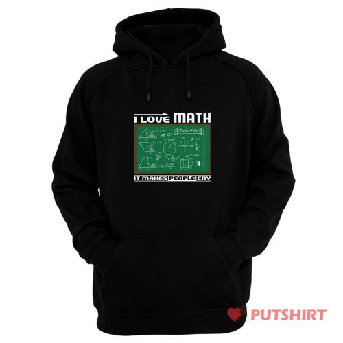 I Love Math It Makes People Cry Hoodie