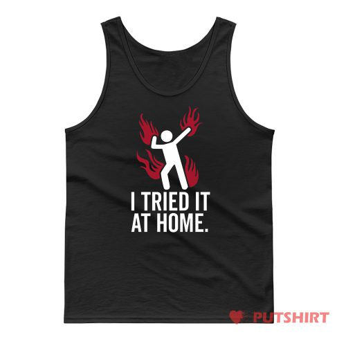 I Tried It At Home Tank Top