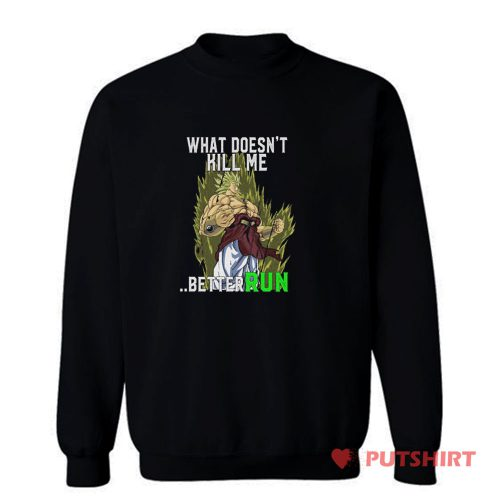 What Doesnt Kill Me Better Run Brolly Sweatshirt