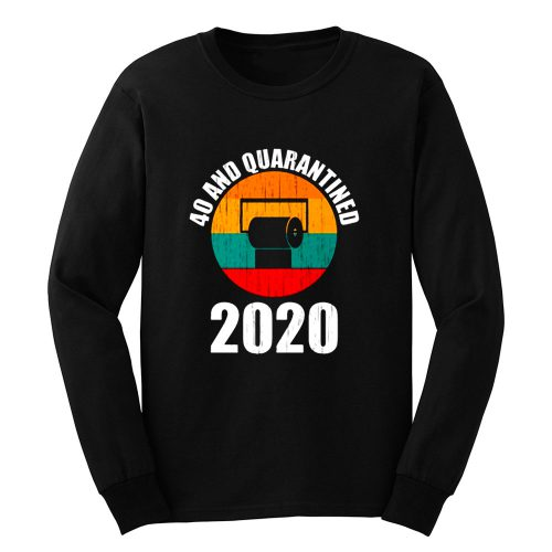 40 And Quarantined 2020 Long Sleeve