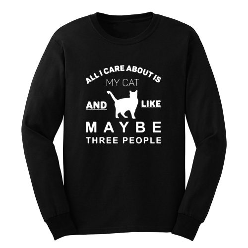 All I Care About Is My Cat Long Sleeve