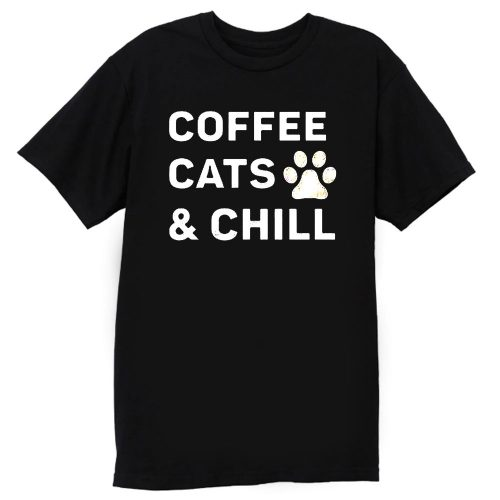 Coffee CaAnd Chill T Shirt