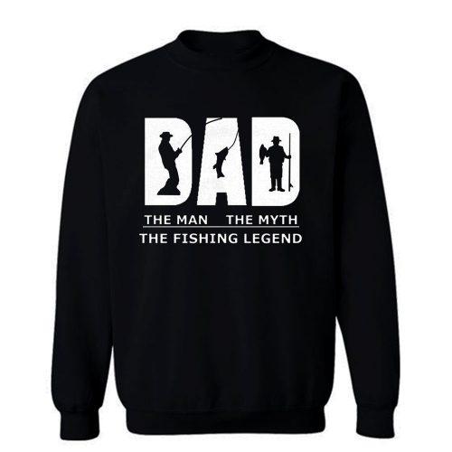 Dad Man Myth Legend Fishing Sweatshirt