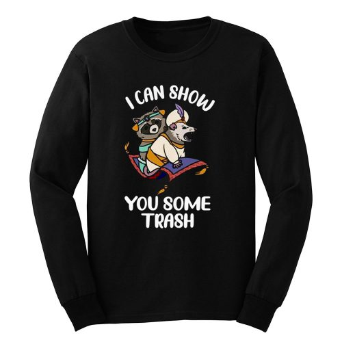 I Can Show You Some Trash Funny Raccoon And Possum Long Sleeve