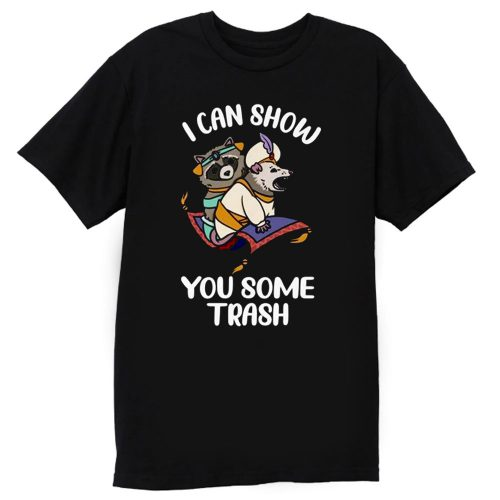 I Can Show You Some Trash Funny Raccoon And Possum T Shirt