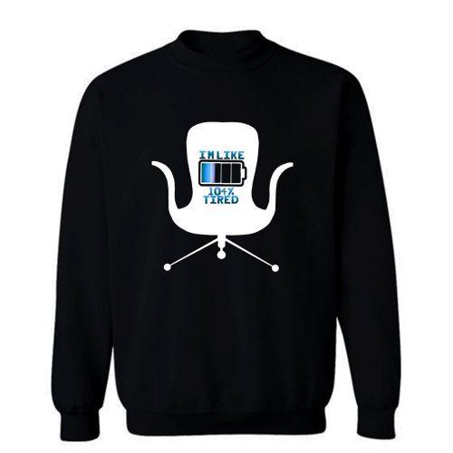 Im Like 104 Percent Tired Sweatshirt