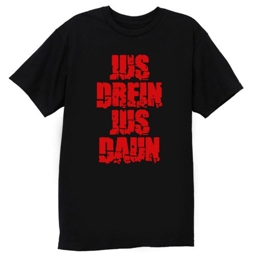 Jus Drein Jus Daun Blood Must Have Blood T Shirt