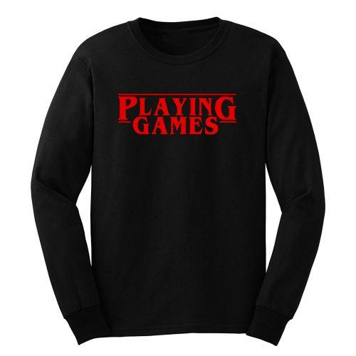 Playing Games Stranger Things Long Sleeve