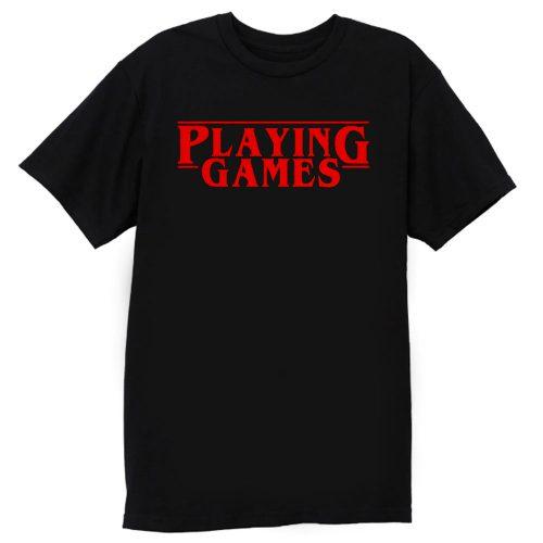 Playing Games Stranger Things T Shirt