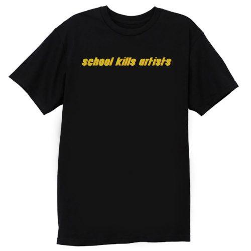 School Kills Artists T Shirt