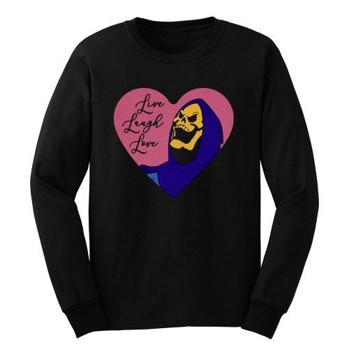 Skeletor live laugh love Long Sleeve