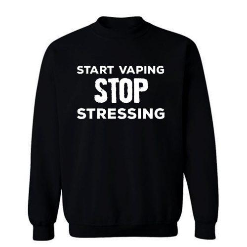Start Vaping Stop Stressing Sweatshirt