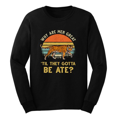 Vintage Why Are Men Great Til They Gotta Be Ate Long Sleeve