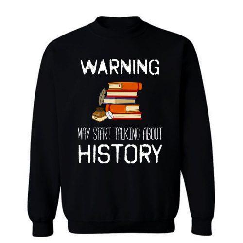 Warning May Start Talking Histor Sweatshirt