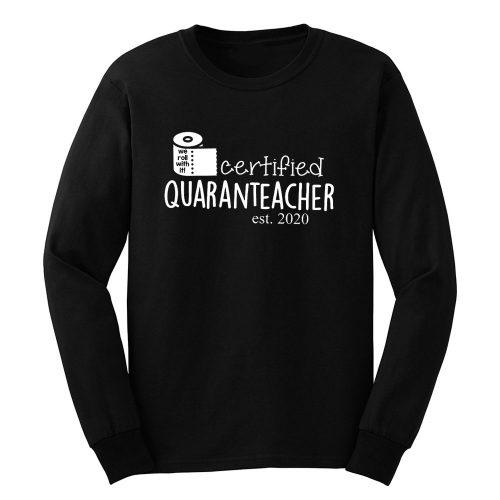 We Roll With It Certified Quaranteacher Est 2020 Long Sleeve