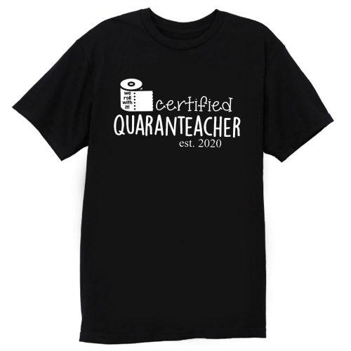 We Roll With It Certified Quaranteacher Est 2020 T Shirt