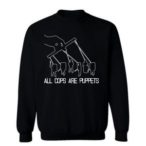 All Cops Are Puppets Funny Satire Sweatshirt