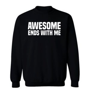 Awesome Ends With Me Sarcastic Sweatshirt