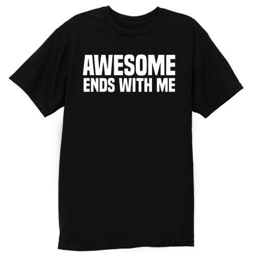 Awesome Ends With Me Sarcastic T Shirt