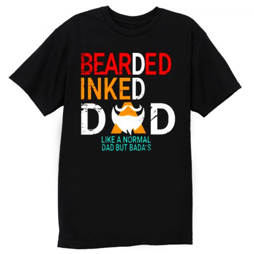 Bearded Inked Dad Like Normal Dad But Badas T Shirt