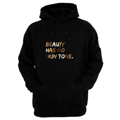 Beauty Has No Skin Tone Black Live Matter Hoodie