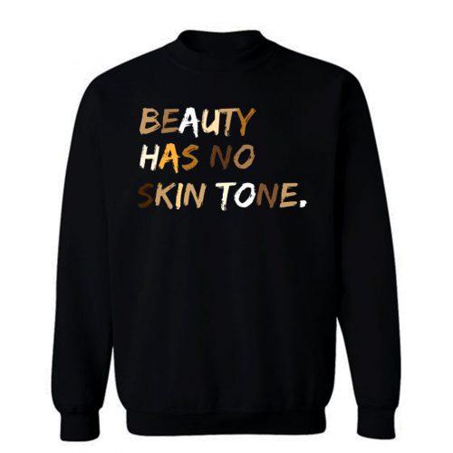 Beauty Has No Skin Tone Black Live Matter Sweatshirt