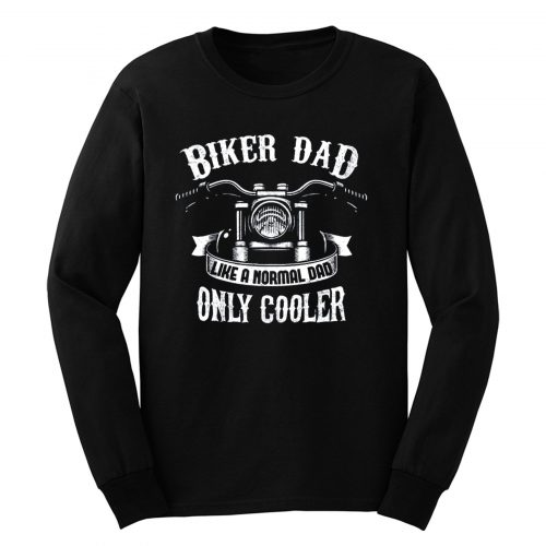 Biker Dad Like A Normal Dad Only Cooler Motorcycle Long Sleeve